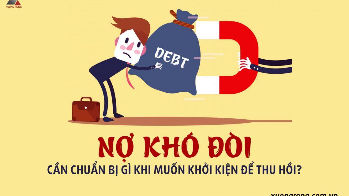 Nợ khó đòi - cần chuẩn bị gì khi muốn khởi kiện để thu hồi?